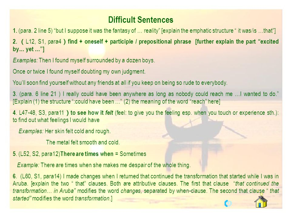 Difficult Sentences 1. (para. 2 line 5) but I suppose it was the fantasy of … reality [explain the emphatic structure it was/is …that ]